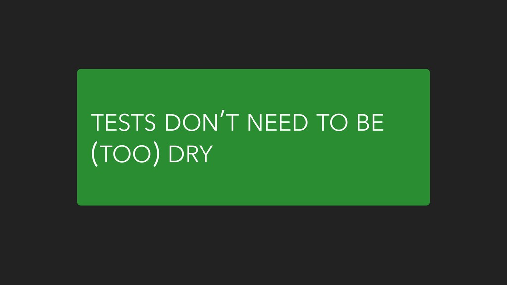 TESTS DON'T NEED TO BE (TOO) DRY