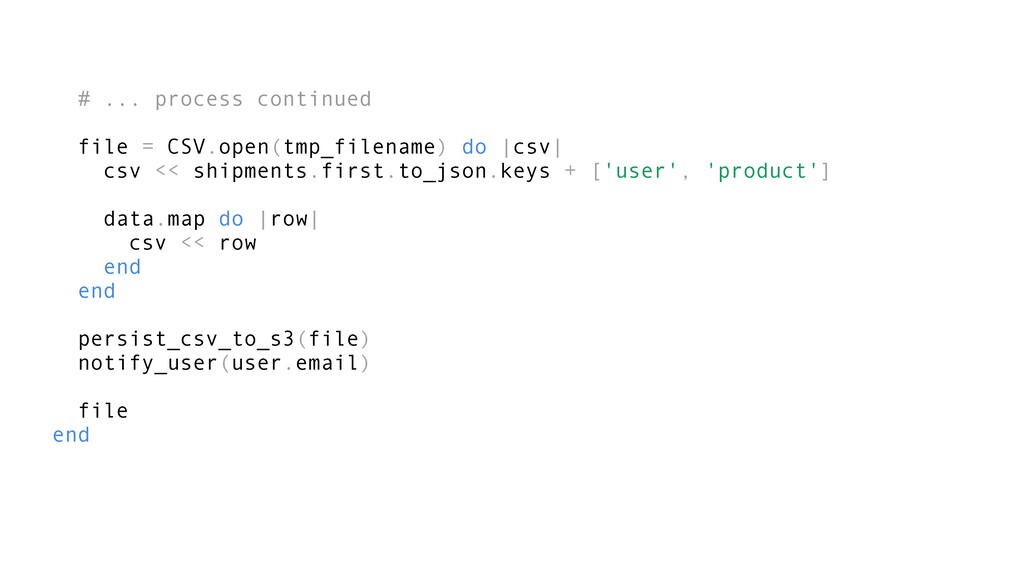 # ... process continued file = CSV.open(tmp_fil...