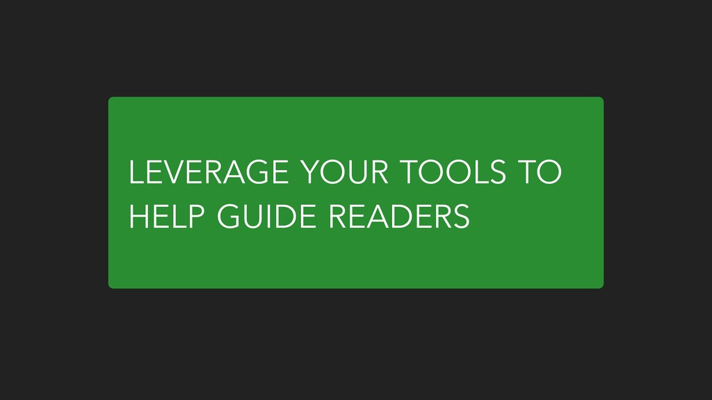 LEVERAGE YOUR TOOLS TO HELP GUIDE READERS
