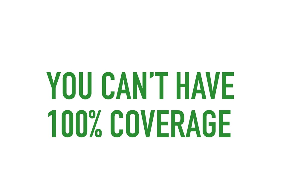 YOU CAN'T HAVE 100% COVERAGE