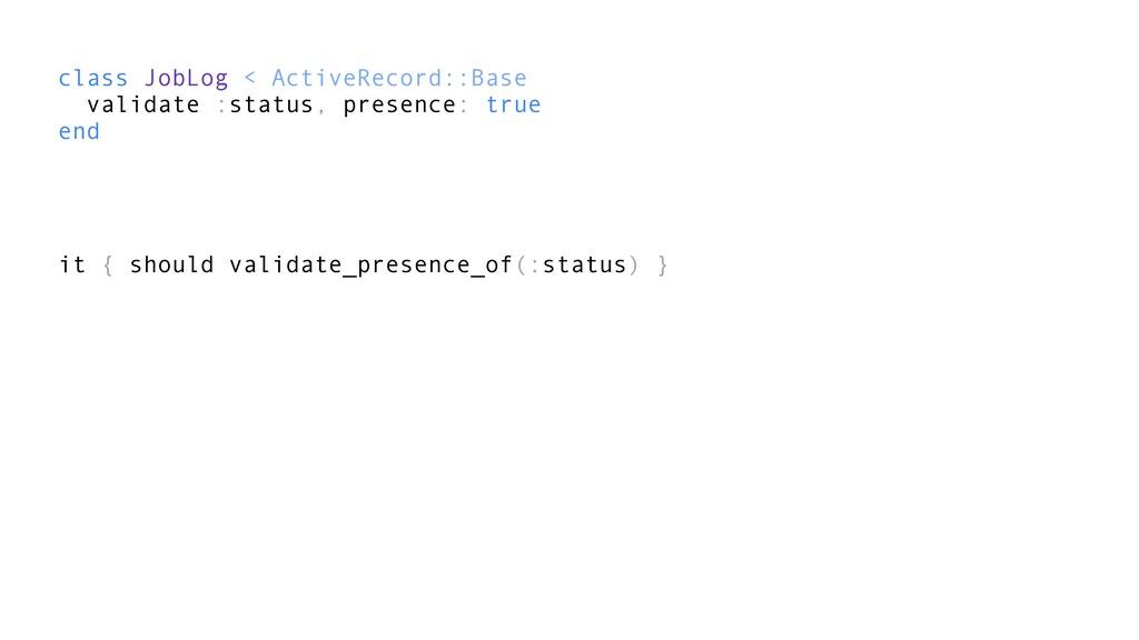 class JobLog < ActiveRecord::Base validate :sta...