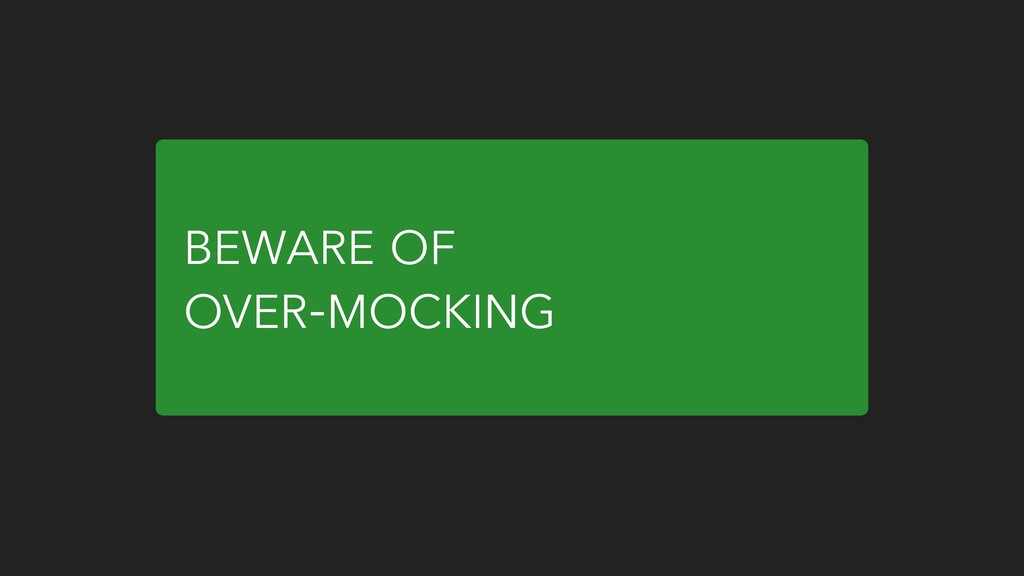 BEWARE OF OVER-MOCKING
