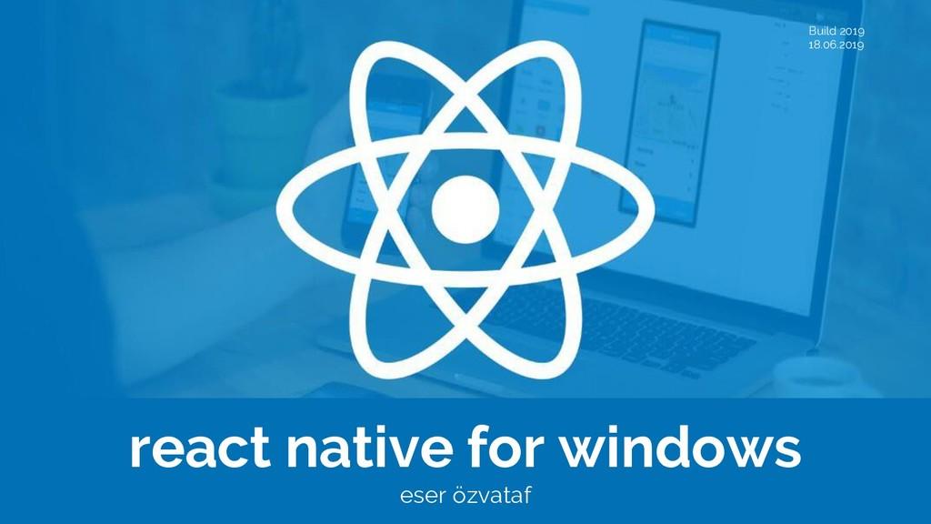 Build 2019 18.06.2019 react native for windows ...