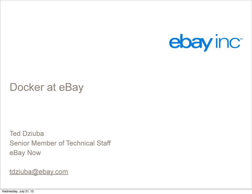Docker at eBay Ted Dziuba Senior Member of Tech...
