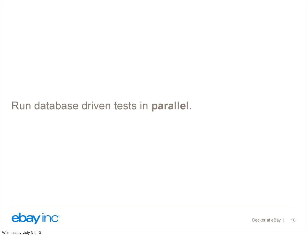 Docker at eBay Run database driven tests in par...