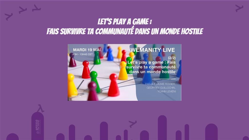 @yot88 LET'S PLAY A GAME : Fais survivre ta com...