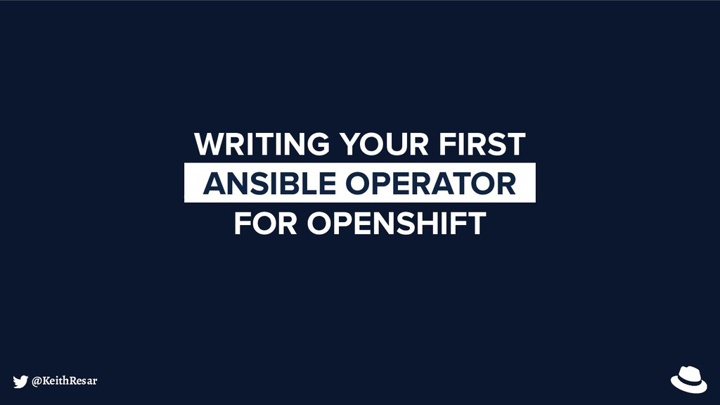@KeithResar WRITING YOUR FIRST _ANSIBLE OPERATO...