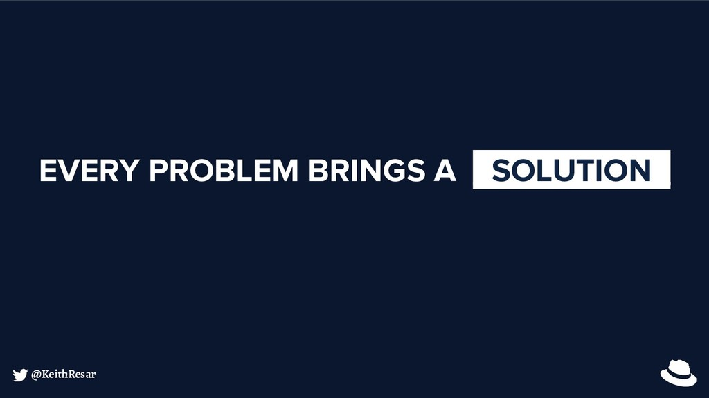 @KeithResar EVERY PROBLEM BRINGS A _SOLUTION_