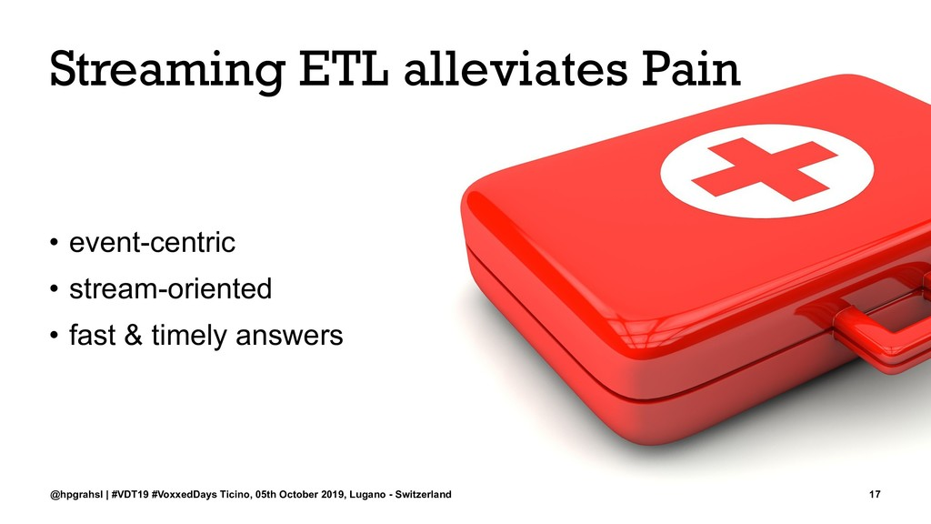 Streaming ETL alleviates Pain • event-centric •...