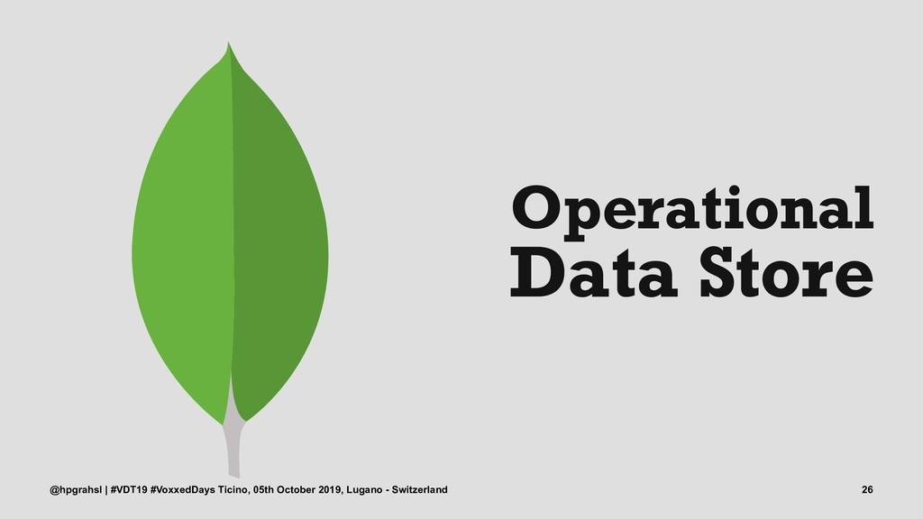 Operational Data Store @hpgrahsl | #VDT19 #Voxx...