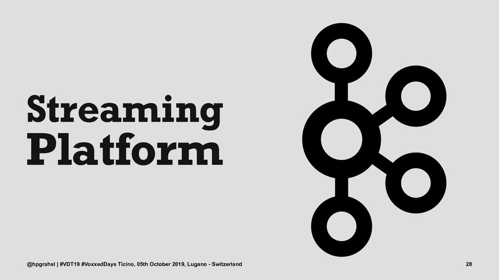 Streaming Platform @hpgrahsl | #VDT19 #VoxxedDa...