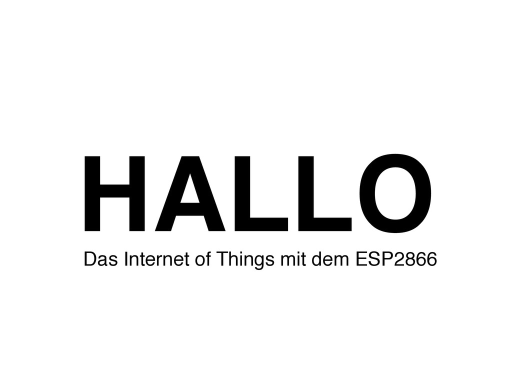 HALLO Das Internet of Things mit dem ESP2866