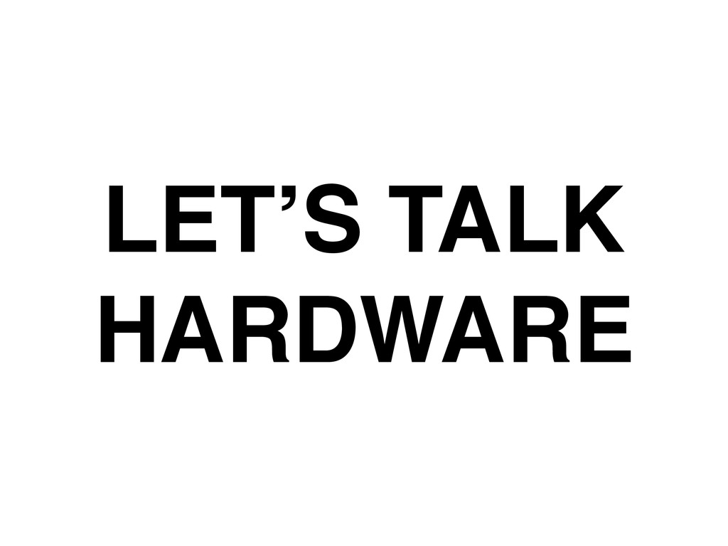 LET'S TALK HARDWARE