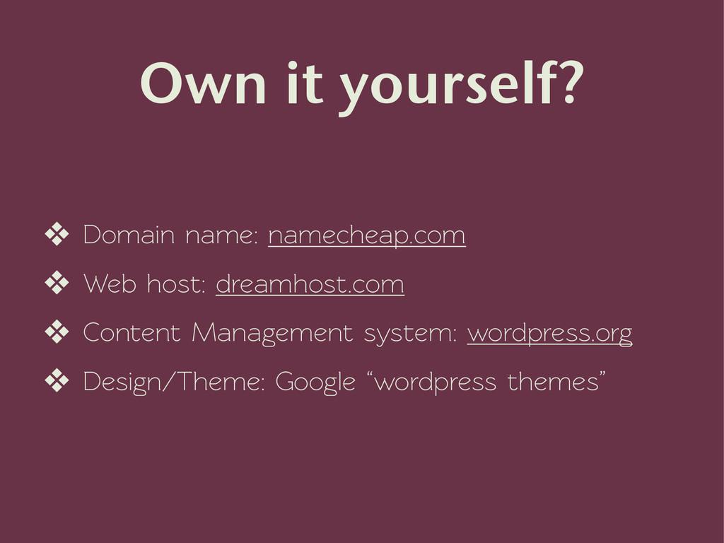 Own it yourself? ❖ Domain name: namecheap.com ❖...