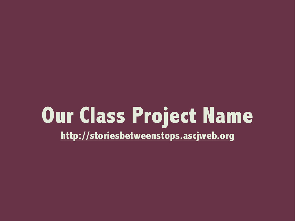 Our Class Project Name http://storiesbetweensto...