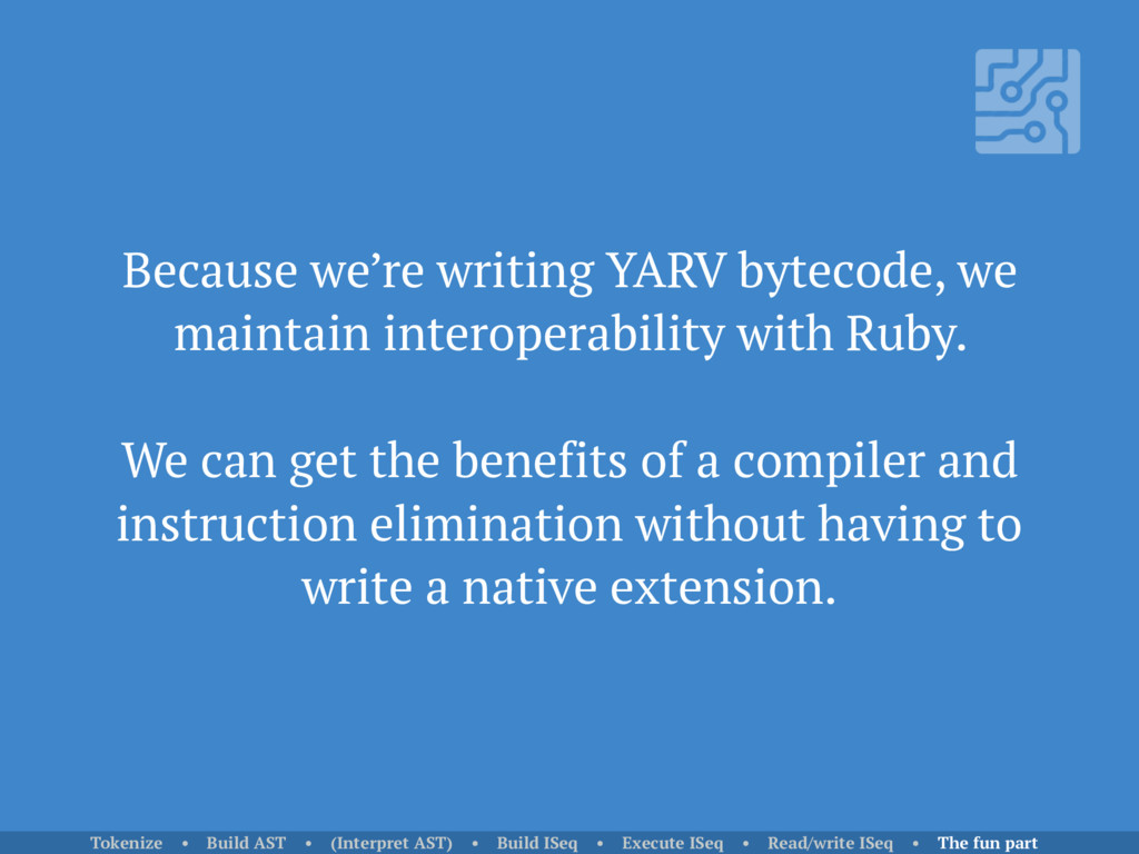 Because we're writing YARV bytecode, we maintai...