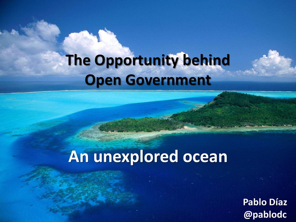 The Opportunity behind Open Government Pablo Dí...