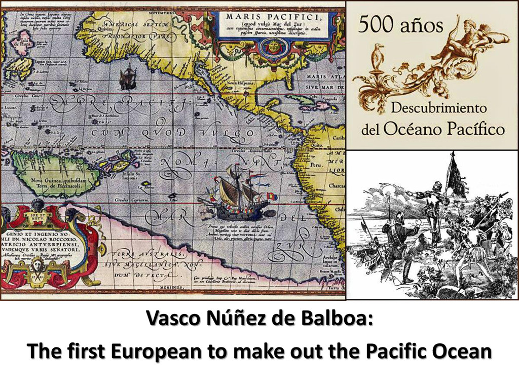 Vasco Núñez de Balboa: The first European to ma...