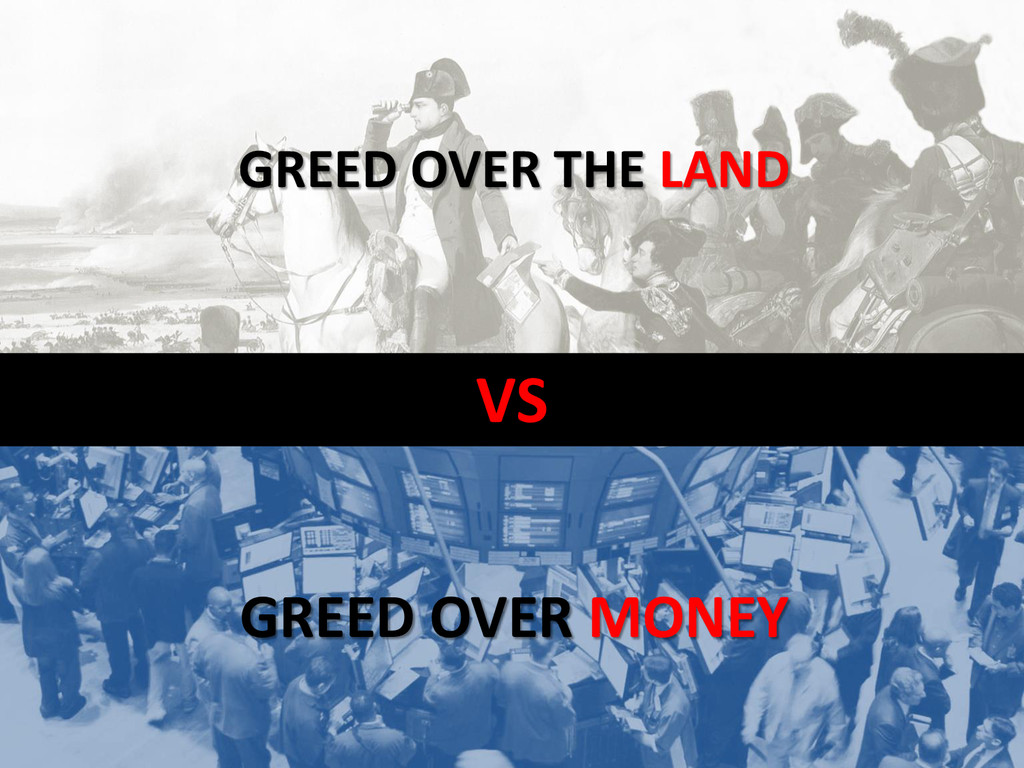 VS GREED OVER THE LAND GREED OVER MONEY