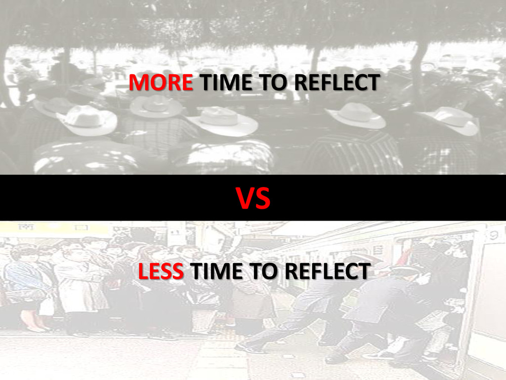 VS MORE TIME TO REFLECT LESS TIME TO REFLECT