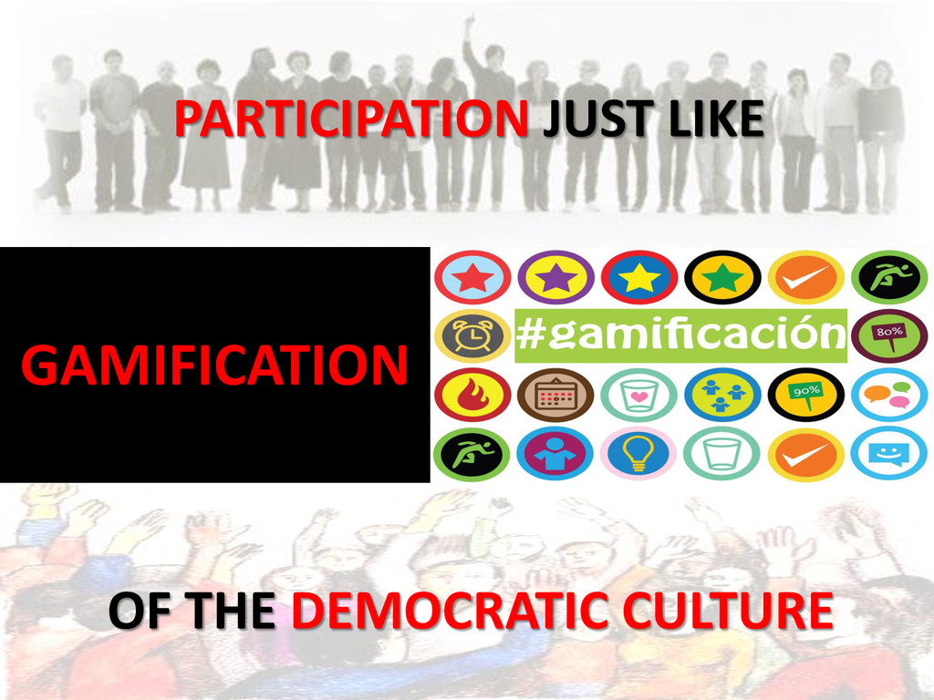 PARTICIPATION JUST LIKE OF THE DEMOCRATIC CULTU...
