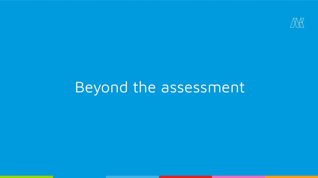 Beyond the assessment