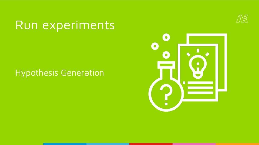 Hypothesis Generation Run experiments