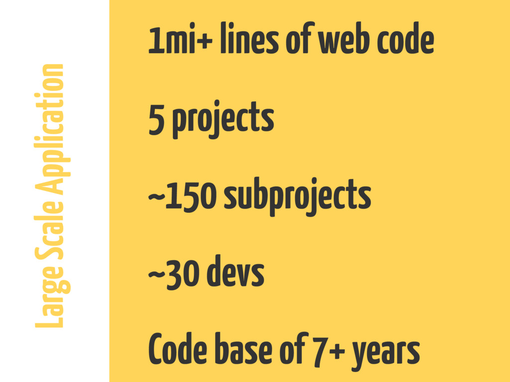 Large Scale Application 1mi+ lines of web code ...