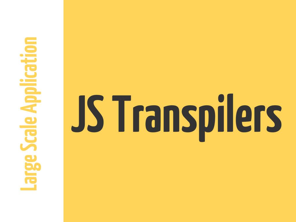 Large Scale Application JS Transpilers