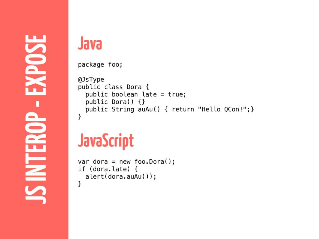 JS INTEROP - EXPOSE Java package foo; @JsType p...