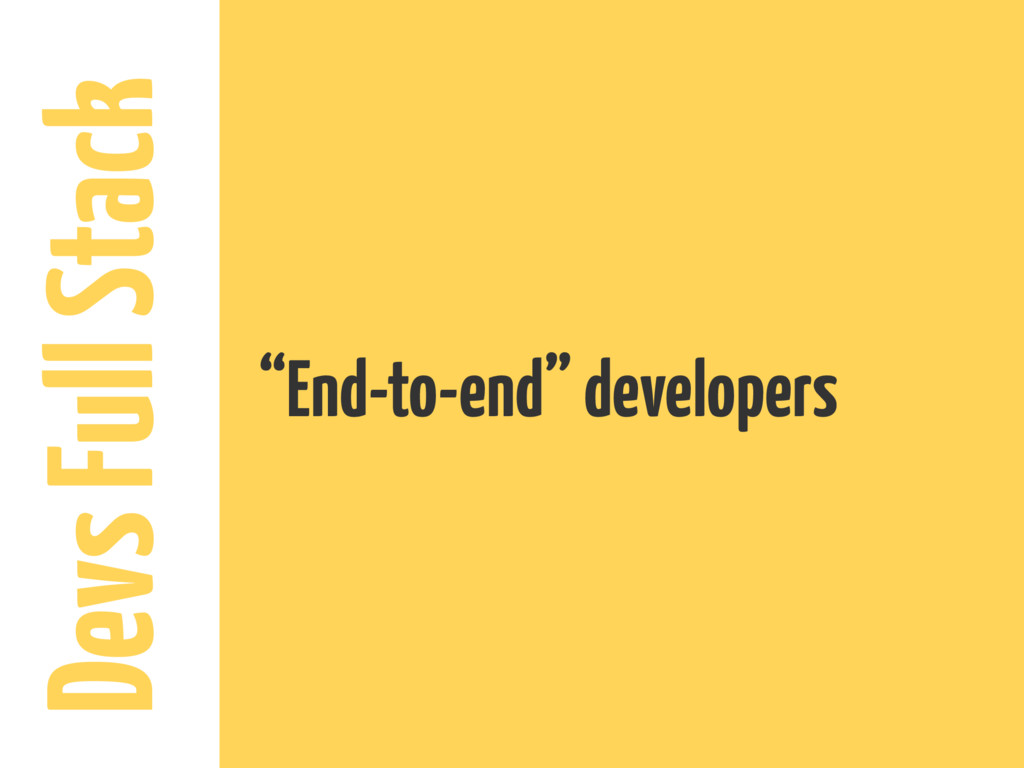 """Devs Full Stack """"End-to-end"""" developers"""