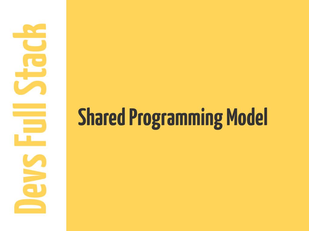 Devs Full Stack Shared Programming Model