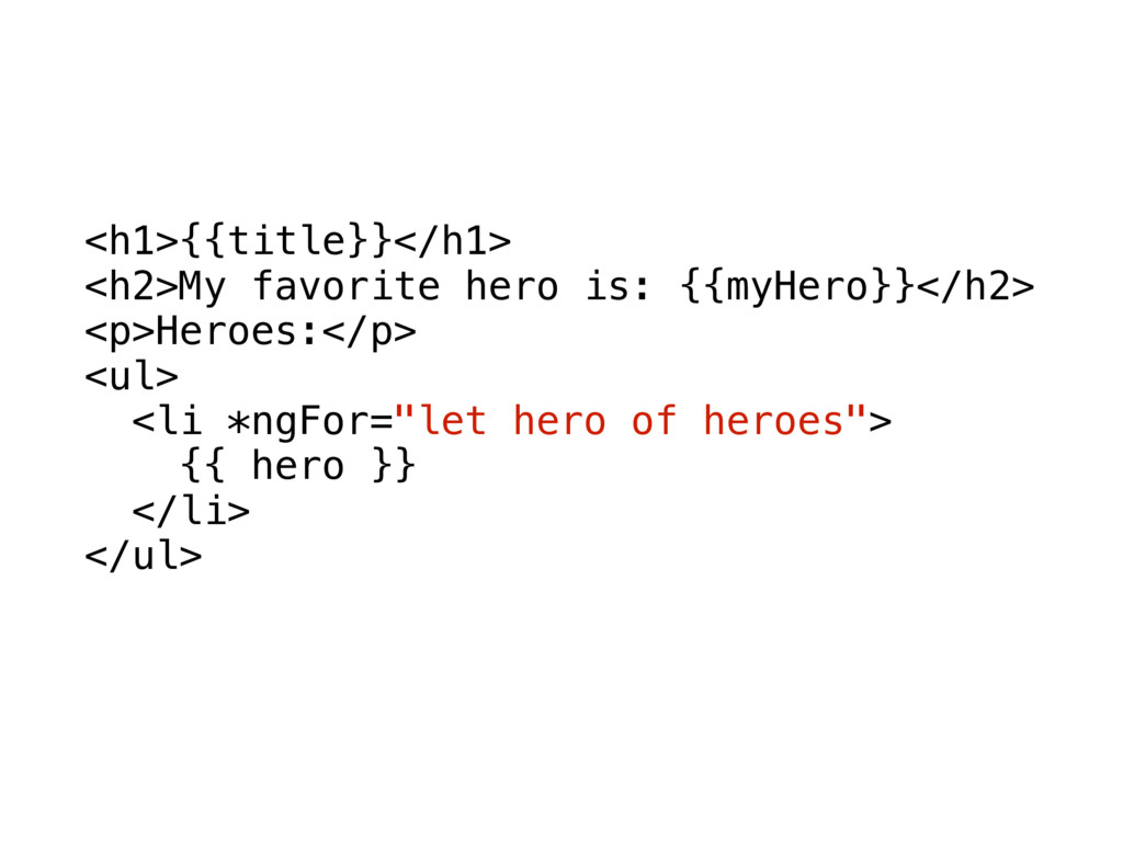 <h1>{{title}}</h1> <h2>My favorite hero is: {{m...