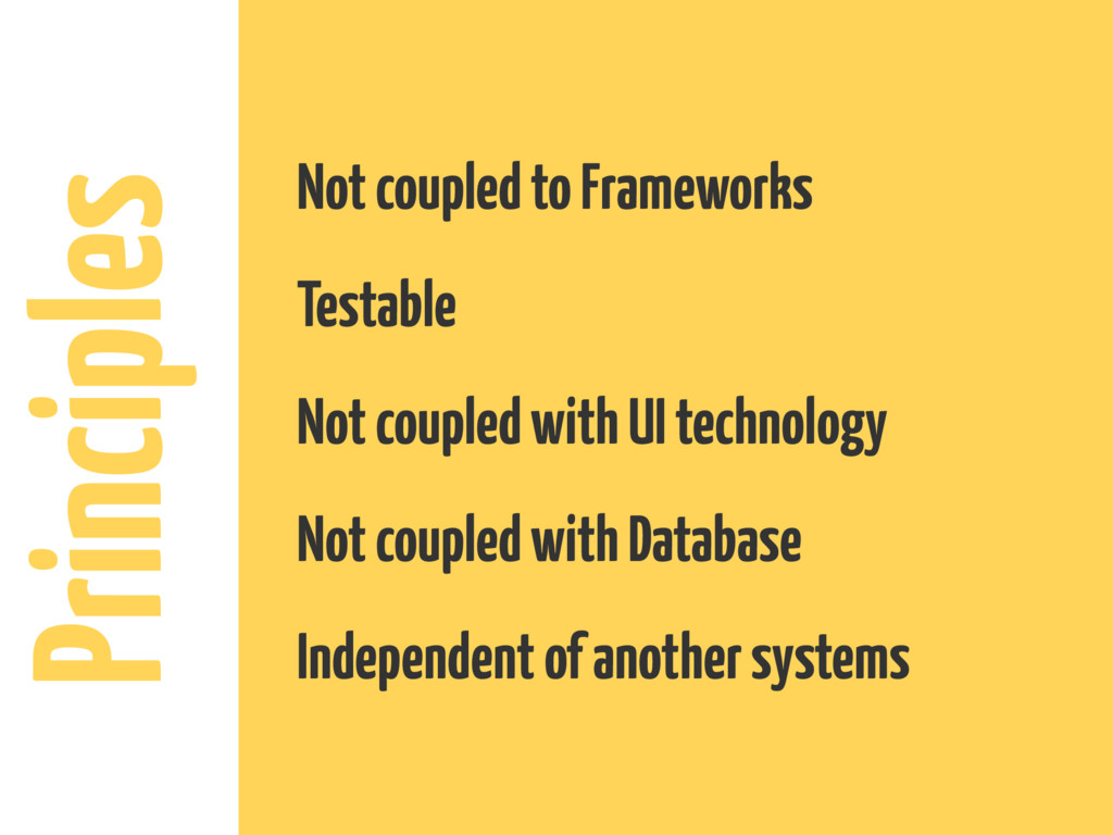 Principles Not coupled to Frameworks Testable N...