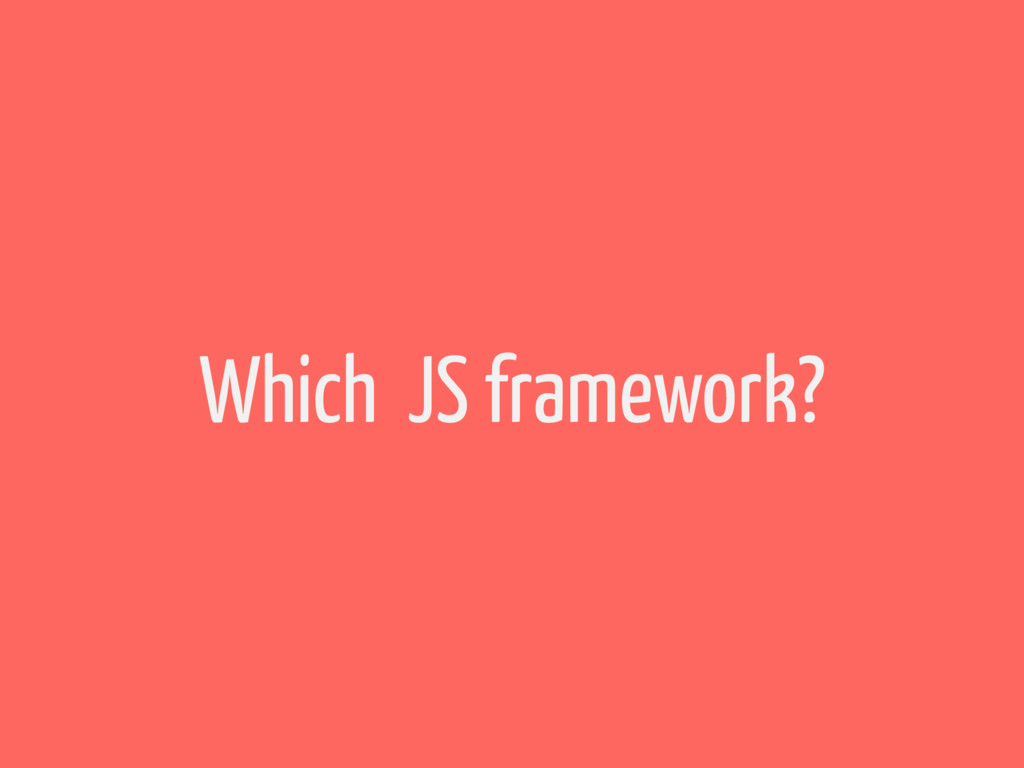 Which JS framework?