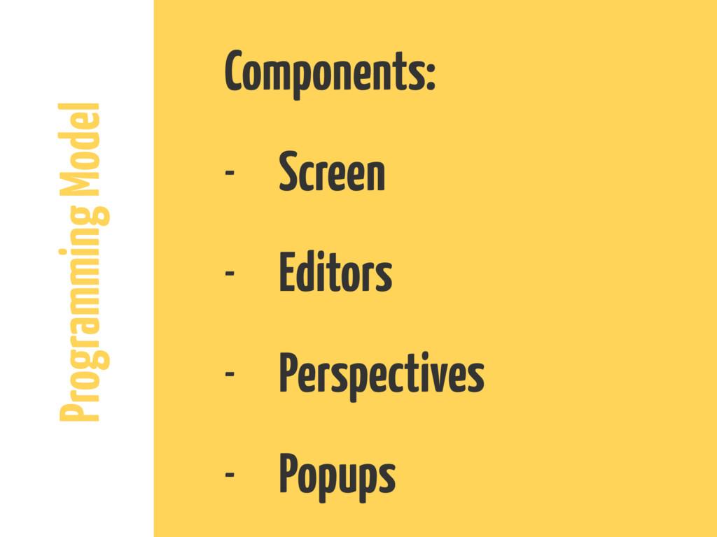 Programming Model Components: - Screen - Editor...