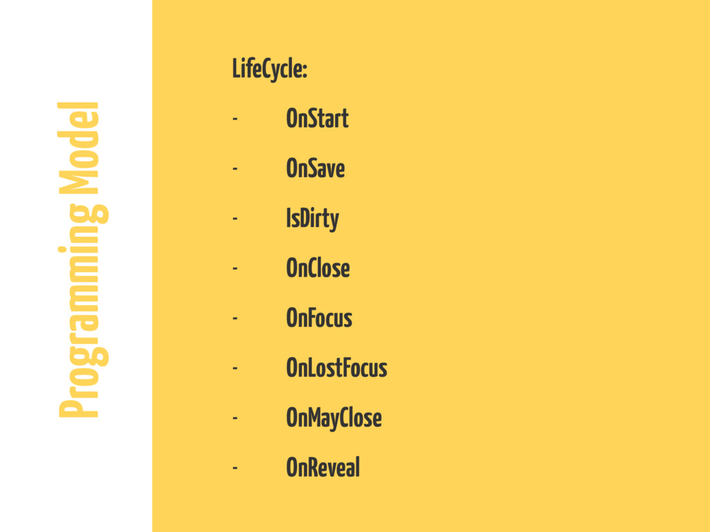 Programming Model LifeCycle: - OnStart - OnSave...