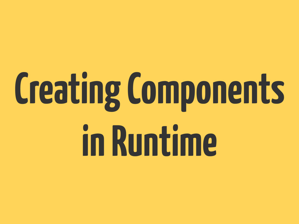 Creating Components in Runtime