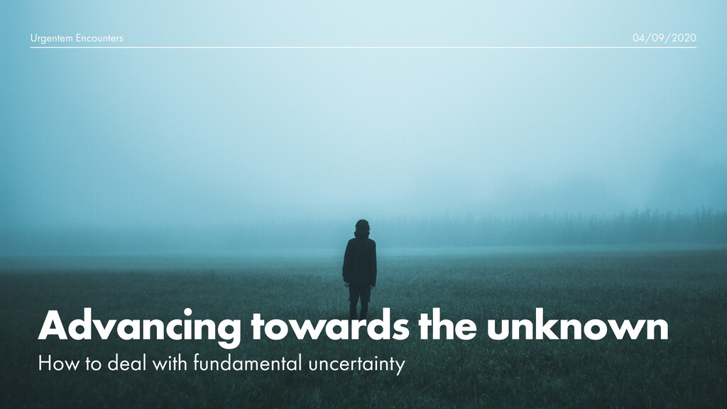 Advancing towards the unknown How to deal with ...