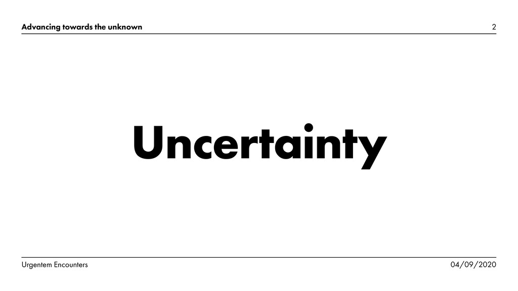 Uncertainty 2 Advancing towards the unknown Urg...