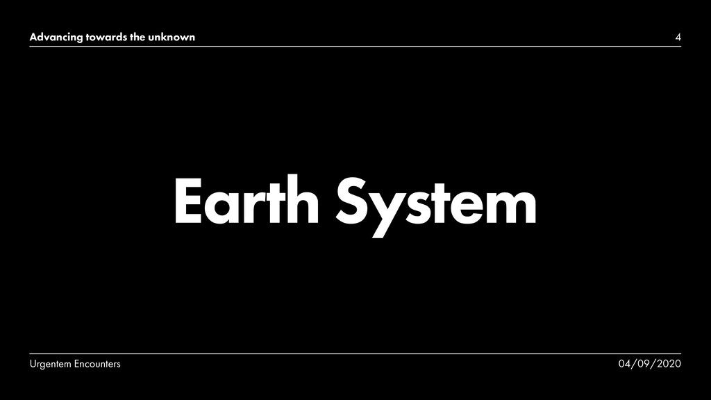 Advancing towards the unknown Earth System 4 Ur...