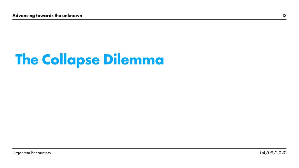 The Collapse Dilemma 13 Advancing towards the u...
