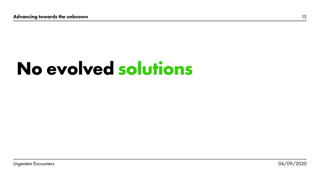 No evolved solutions 15 Advancing towards the u...
