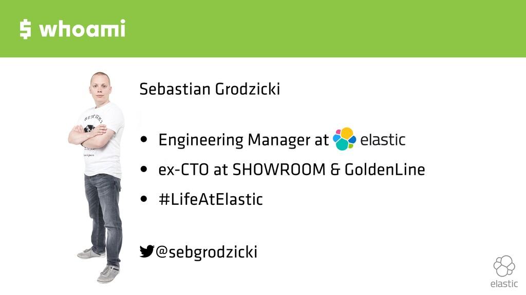 $ whoami Sebastian Grodzicki • Engineering Mana...
