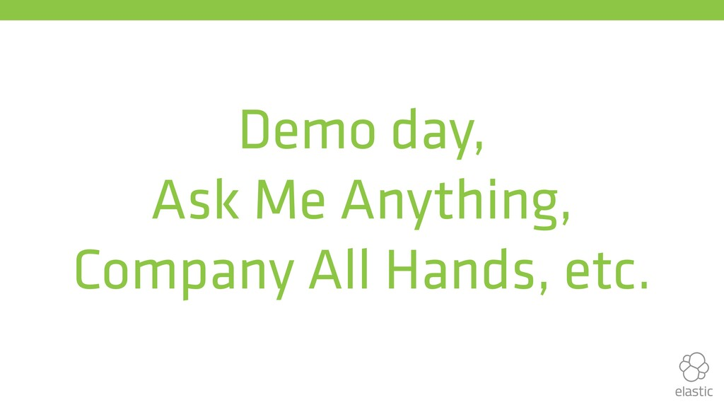 Demo day, Ask Me Anything, Company All Hands, e...