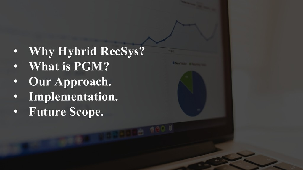 • Why Hybrid RecSys? • What is PGM? • Our Appro...
