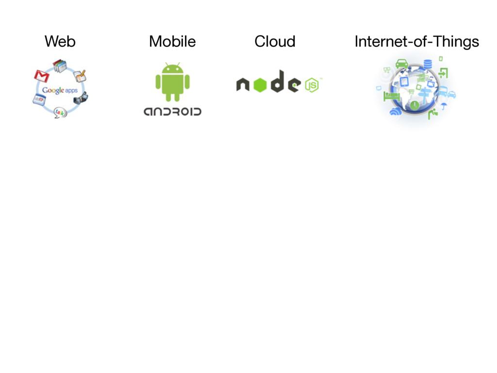 Web Mobile Internet-of-Things Cloud