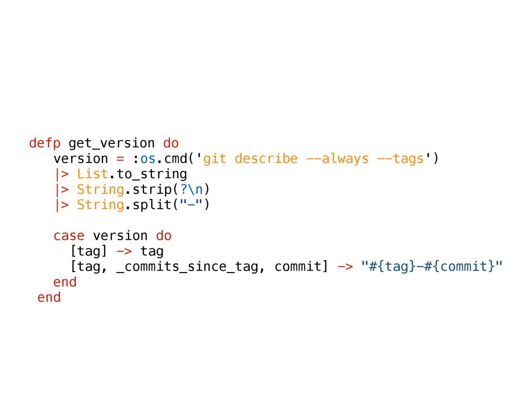 defp get_version do version = :os.cmd('git desc...