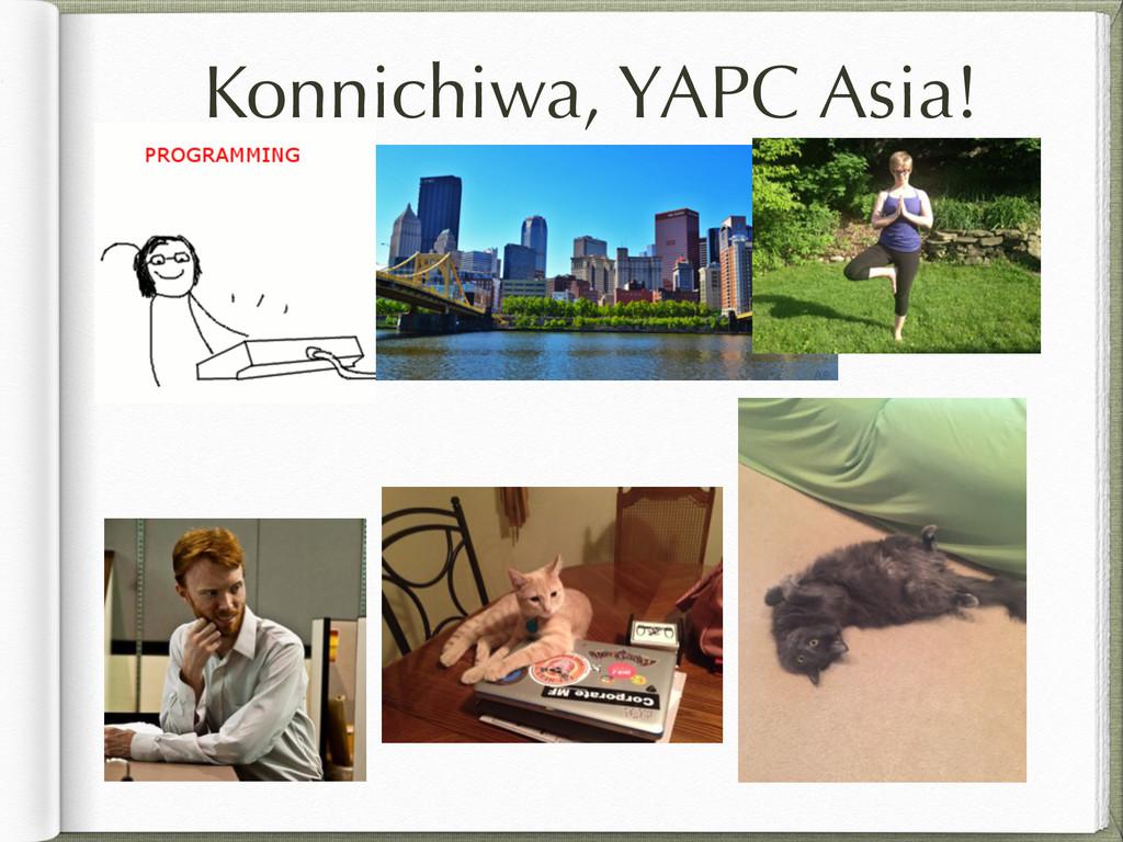 Konnichiwa, YAPC Asia!