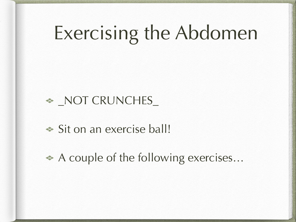 Exercising the Abdomen _NOT CRUNCHES_ Sit on an...